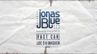 Jonas Blue feat Dakota - Fast Car (Loic-D & Un4given Remix) [Radio Edit]