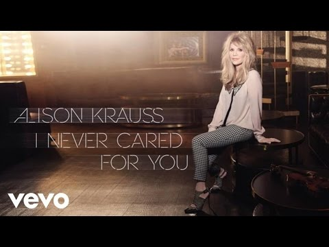 Alison Krauss - I Never Cared For You (Audio)