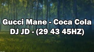 Gucci Mane - Coca Coca Cola - DJ JD (29HZ 43HZ 45HZ)