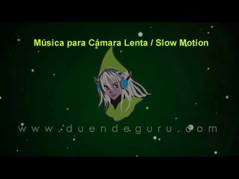 MUSICA PARA CAMARA LENTA -  SLOW MOTION MUSIC
