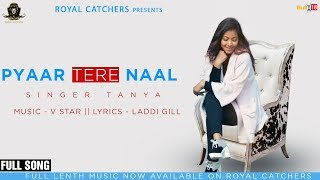 Pyaar Tere Naal Official Song 2019 | Tanya | Latest Punjabi Songs 2019 | Royal Catchers