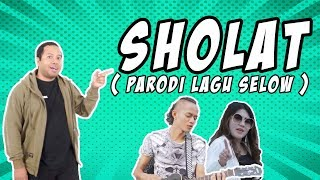 SHOLAT (PARODI LAGU SELOW)