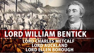 Lord willam bentick  lord charles metcalf , lord auckland, lord ellenborough