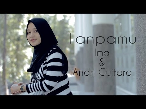 Tanpamu - Ima, Andri Guitara (OFFICIAL Original Song)