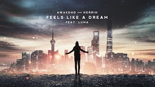 Awakend & Herrin - Feels Like a Dream (Feat. Luma)