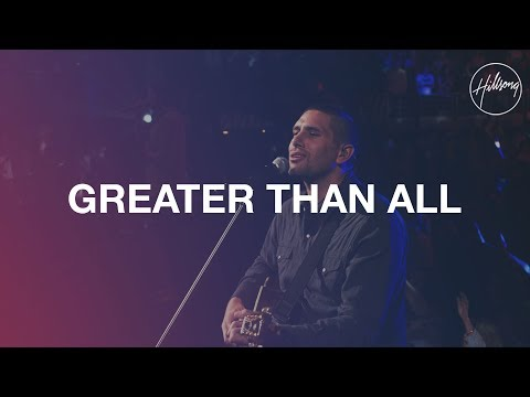 Greater Than All - Hillsong Worship