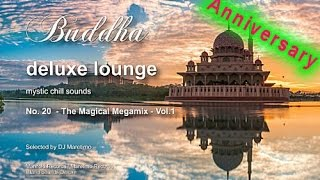 Buddha Deluxe Lounge Anniversary - No.20 The Magical Megamix Vol.1, 5+ Hours, 2015, buddha bar sound