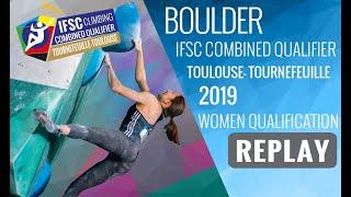 IFSC Combined Qualifier Toulouse 2019 - Women Qualifications - BOULDER