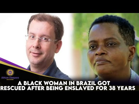 Black Woman Enslaved For 38 Years In Brazil Is Now A Free Woman And Brazilians Are Outraged