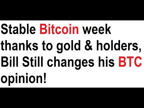 Stable Bitcoin week thanks to gold and holders, Bill Still changes his mind about BTC!
