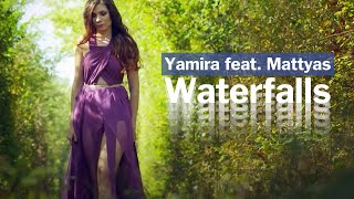 Download Yamira feat. Mattyas - Waterfalls | Official Video Clip Mp3 and Videos