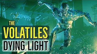 The VOLATILES (Alpha Zombies) DYING LIGHT EXPLORED