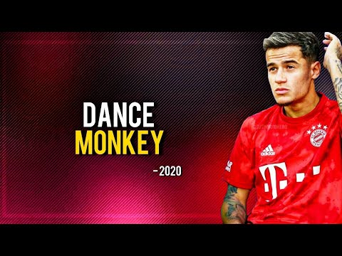 Phlippe Coutinho ► Dancing Monkey ● Magical Skills and Goals 2019/20ᴴᴰ