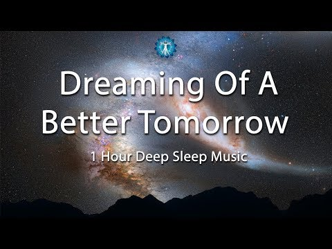 """Dreaming Of A Better Tomorrow"" - 1 Hour Sleep Music"