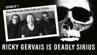 RICKY GERVAIS is DEADLY SIRIUS #07