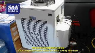 S&A compressor based chiller for metal cutting fiber laser