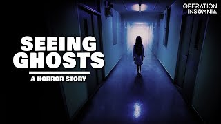Seeing Ghosts | A Ghost Story | A Ghost Haunting
