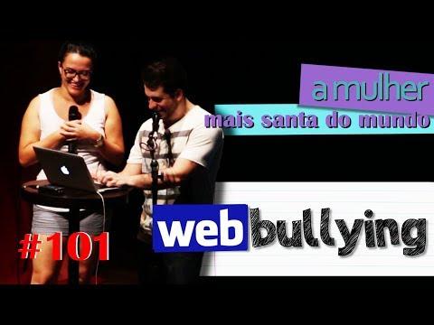 WEBBULLYING #101 - CAROL, A MULHER MAIS SANTA DO MUNDO (CUIABÁ)