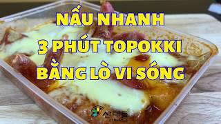 Nấu nhanh 3 phút Topokki bằng lò vi sóng