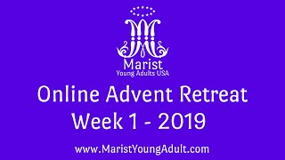 Week 1 - Marist Young Adult Online Advent Retreat