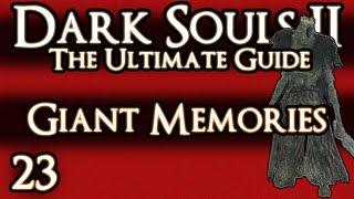 DARK SOULS 2 : THE ULTIMATE GUIDE - PART 23 - GIANT MEMORIES