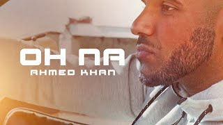 Ahmed Khan | Oh Na | The Low Life Refix | **Official ** |