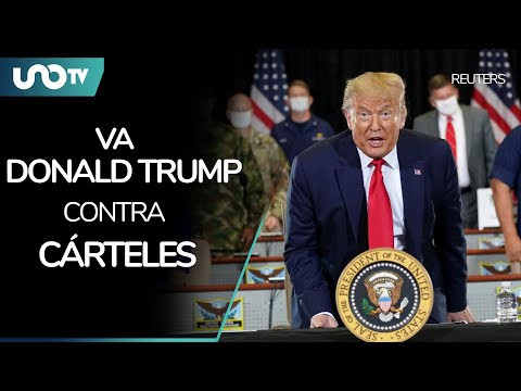 Va Donald Trump contra cárteles: lanza esta advertencia
