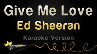 Ed Sheeran - Give Me Love (Karaoke Version)
