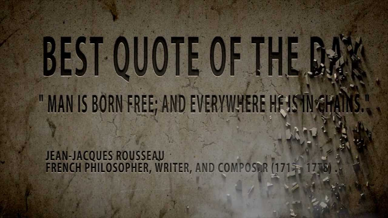 Quote Of The Day Jean Jacques Rousseau Man Is Born Free Youtube