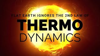 "Flat Earth Ignores the ""Second Law of Thermodynamics"" According to Flat Earthers"