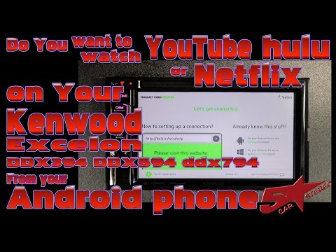 How to watch Netflix, Hulu, and  from your Andriod phone on your Kenwood DDX radio
