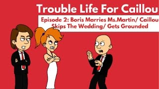 trouble life for caillou episode 2   caillou skip the wedding gets grounded