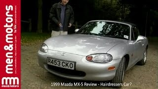 1999 Mazda MX-5 Review - Hairdresser's Car?