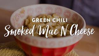 Smoked Green Chili Macaroni and Cheese