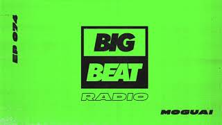 Big Beat Radio: EP #74 - MOGUAI (Sally Up Mix)