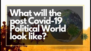 Politics Today - What will the post Covid-19 Political World look like