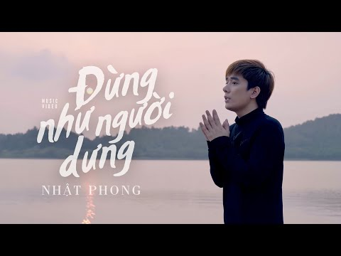 Đừng Như Người Dưng - Nhật Phong (New Version)