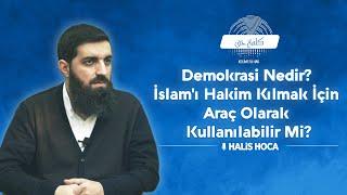 Demokrasi Nedir? İslam'ı Hakim Kılmak İçin Araç Olarak Kullanılabilir Mi? Halis Hoca (Ebu Hanzala)