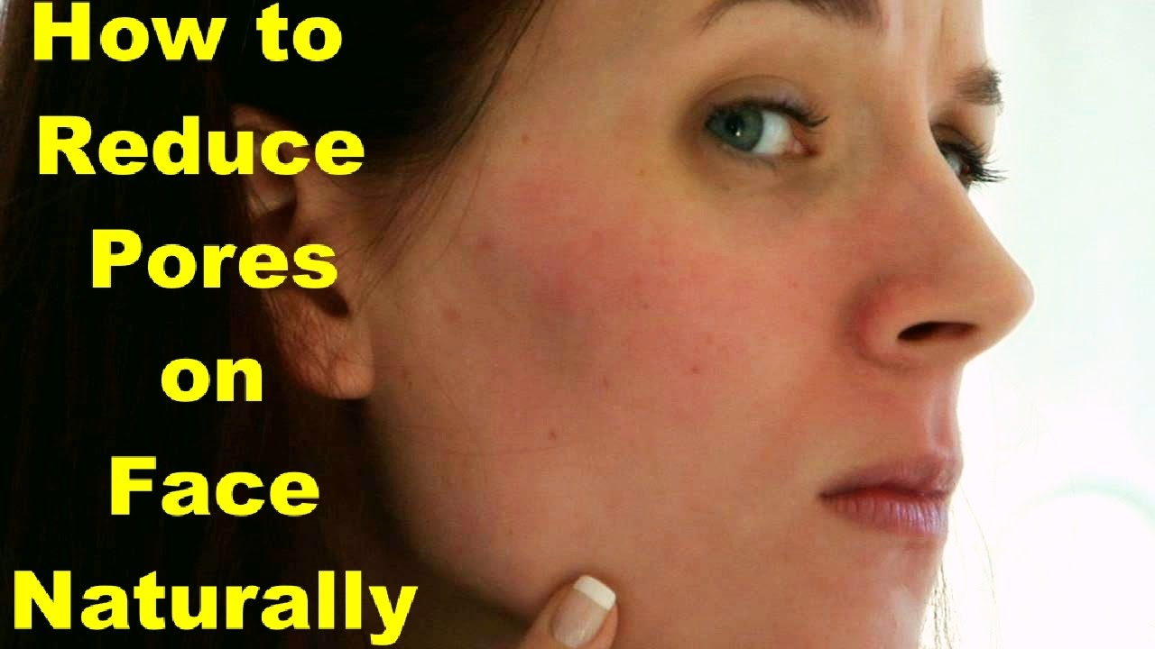 Best ways to decrease pores on face