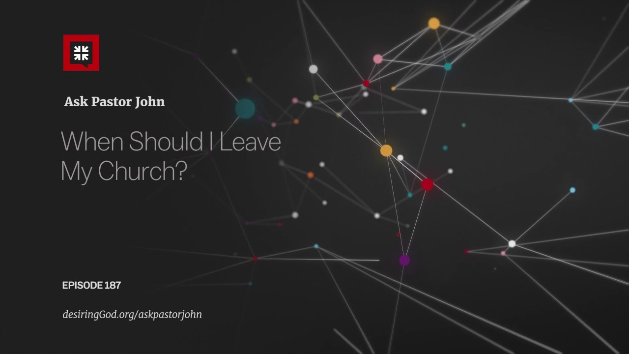 When Should I Leave My Church? // Ask Pastor John