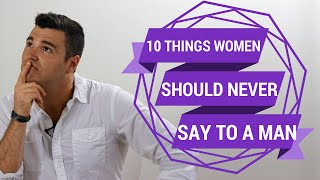 10 Things Women Should NEVER Say to a Man