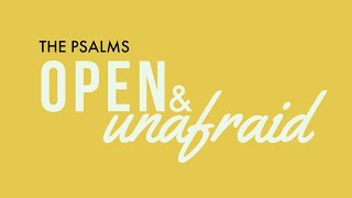 Being Known   Open and Unafraid, a Study in Psalms