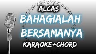 Bahagialah Bersamanya Alcas Karaoke Chord By
