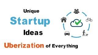 Online Startup Ideas | Amazing Business Ideas | App Ideas | Uberization