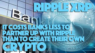 Ripple XRP: It Costs Banks Less To Partner Up With Ripple Than To Create Their Own Crypto