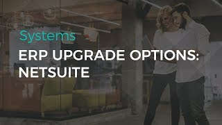 ERP Upgrade Options: NetSuite | Sikich LLP
