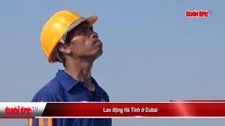 Lao động Hà Tĩnh ở Dubai | Truyền Hình - Báo Tuổi Trẻ