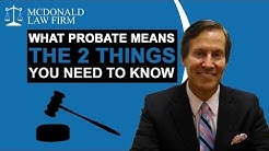What Probate Means: The 2 Things You Need To Know - Probate Attorney in Tequesta, FL