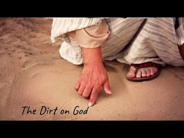 April 5, 2020 - The Dirt On God