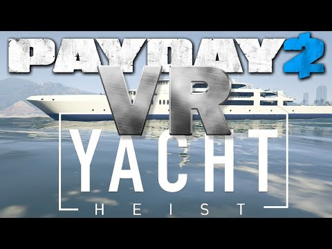 Payday 2 VR Yacht Heist solo stealth (Virtual Reality)